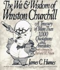 The Wit and Wisdom of Winston Churchill: A Treasury of More Than 1,000 Quotations and Anecdotes