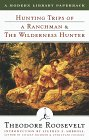 Hunting Trips of a Ranchman & The Wilderness Hunter (by Theodore Roosevelt)