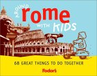 Fodor's Around Rome With Kids: 68 Great Things to Do Together (Fodor's Around the City With Kids)