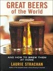 Great Beers of the World: And How to Brew Them at Home