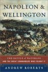 Napoleon and Wellington: The Battle of Waterloo-And the Great Commanders Who Fought It