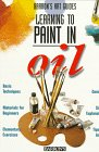 Learning to Paint in Oil (Barron's Art Guides: Learning to Paint)