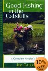 Good Fishing in the Catskills: A Complete Angler's Guide