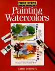 Painting Watercolors (First Steps Series)
