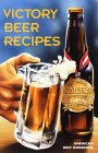 Victory Beer Recipes: Americas Best Homebrew