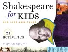 Shakespeare for Kids: His Life and Times: 21 Activities