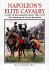 Napoleon's Elite Cavalry: Cavalry of the Imperial Guard, 1804-1815